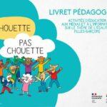 """Vidéos : """"Chouette, pas chouette !"""" et livret pédagogique"""